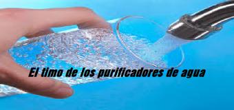 Los purificadores de agua ¿ verdad o engaño ?